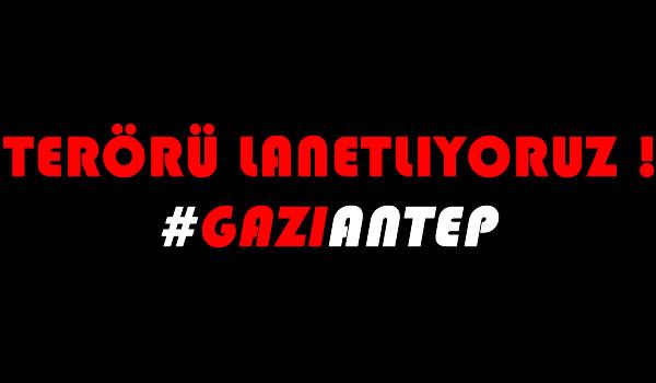 Gaziantepteki Terörü Kınıyoruz